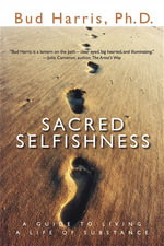 Sacred Selfishness : A Guide to Living a Life of Substance - Phd Bud Harris