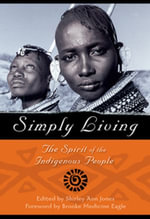 Simply Living : The Spirit of the Indigenous People