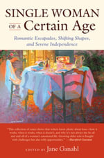 Single Woman of a Certain Age : Romantic Escapades, Shifting Shapes, and Serene Independence