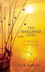 The Bhagavad Gita : A Walkthrough for Westerners - Jack Hawley