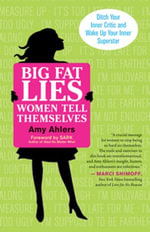 Big Fat Lies Women Tell Themselves : Ditch Your Inner Critic and Wake Up Your Inner Superstar - Amy Ahlers