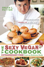 The Sexy Vegan Cookbook : Extraordinary Food from an Ordinary Dude - Brian L. Patton