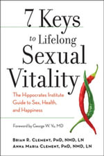 7 Keys to Lifelong Sexual Vitality : The Hippocrates Institute Guide to Sex, Health, and Happiness - Phd Brian R. Clement