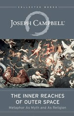 The Inner Reaches of Outer Space : Metaphor as Myth and as Religion - Joseph Campbell