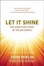 Let it Shine : The 6,000-Year Story of Solar Energy - John Perlin