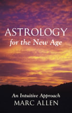 Astrology for the New Age : An Intuitive Approach - Marc Allen