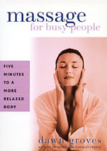 Massage for Busy People : Five Minutes to a More Relaxed Body - Dawn Groves
