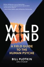 Wild Mind : A Field Guide to the Human Psyche - Bill Plotkin