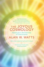 The Joyous Cosmology : Adventures in the Chemistry of Consciousness - Alan W. Watts