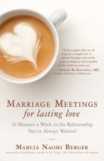 Marriage Meetings for Lasting Love : 45 Minutes a Week to the Relationship You've Always Wanted - Marcia Naomi Berger