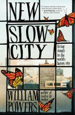 New Slow City : Living Simply in the World's Fastest City - William Powers