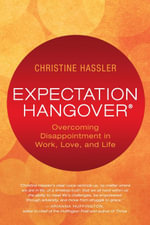 Expectation Hangover : Overcoming Disappointment in Work, Love, and Life - Christine Hassler