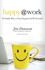 Happy at Work : 75 Simple Ways to Stay Engaged and Be Successful - Jim Donovan