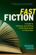 Fast Fiction : A Guide to Outlining and Writing a First-Draft Novel in Thirty Days - Denise Jaden