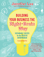 Building Your Business the Right-Brain Way : Sustainable Success for the Creative Entrepreneur - Jennifer Lee
