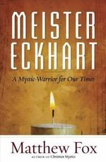 Meister Eckhart : A Mystic-Warrior for Our Times - Matthew Fox