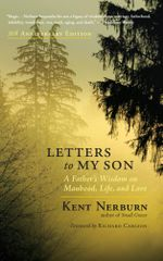 Letters to My Son - 20th Anniversary Edition : A Father's Wisdom on Manhood, Life, and Love - Kent Nerburn