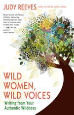 Wild Women, Wild Voices : Writing from Your Authentic Wildness - Judy Reeves