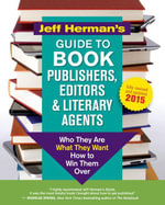 Jeff Herman's Guide to Book Publishers, Editors & Literary Agents : Who They Are, What They Want, How to Win Them Over - Jeff Herman