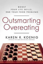 Outsmarting Overeating : Boost Your Life Skills, End Your Food Problems - Karen R. Koenig