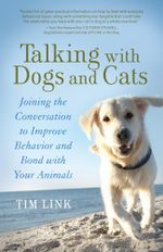Talking with Dogs and Cats : Joining the Conversation to Improve Behavior and Bond with Your Animals - Tim Link