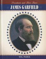 James Garfield : Presidents & Their Times - Wil Mara
