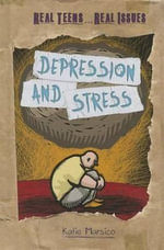 Depression and Stress : Real Teens... Real Issues - Katie Marsico