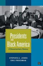 Presidents and Black America : A Documentary History - Eric Freedman