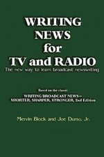 Writing News for TV and Radio : The New Way to Learn Broadcast Newswriting - Mervin Block