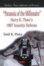 Paranoia of the Millionaire : Harry K. Thaw's 1907 Insanity Defense - Emil R. Pinta