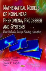 Mathematical Models of Non-Linear Phenomena, Processes and Systems : From Molecular Scale to Planetary Atmosphere