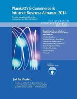 Plunkett's e-commerce & Internet Business Almanac 2014 : e-commerce & Internet Business Industry Market Research, Statistics, Trends & Leading Companies - Jack W. Plunkett