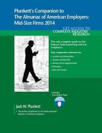 Plunkett's Companion to the Almanac of American Employers 2014 : Market Research, Statistics & Trends Pertaining to America's Hottest Mid-Size Employers - Jack W. Plunkett