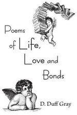 Poems of Life, Love and Bonds - D Duff Gray
