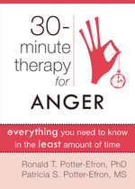 30 Minute Therapy for Anger : Everything You Need to Know in the Least Amount of Time - Ronald T. Potter-Efron