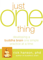 Just One Thing : Developing a Buddha Brain One Simple Practice at a Time - Rick Hanson