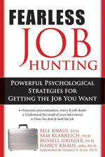 Fearless Job Hunting : Powerful Psychological Strategies for Getting the Job You Want - William J. Knaus