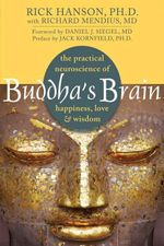 Buddha's Brain : The Practical Neuroscience of Happiness, Love, and Wisdom - Rick Hanson