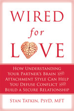 Wired for Love : How Understanding Your Partner's Brain Can Help You Defuse Conflicts and Spark Intimacy - Stan Tatkin