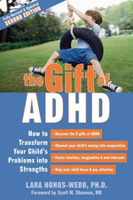 The Gift of ADHD : How to Transform Your Child's Problems Into Strengths - Lara Honos-Webb
