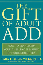 The Gift of Adult Add : How to Transform Your Challenges and Build on Your Strengths - Lara Honos-Webb