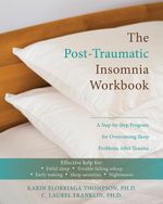 The Post-Traumatic Insomnia Workbook : A Step-By-Step Program for Overcoming Sleep Problems After Trauma - Karin Thompson