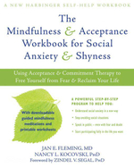The Mindfulness and Acceptance Workbook for Social Anxiety and Shyness : Using Acceptance and Commitment Therapy to Free Yourself from Fear and Reclaim - Jan E. Fleming
