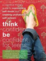 Think Confident, Be Confident for Teens : A Cognitive Therapy Guide to Overcoming Self-Doubt and Creating Unshakable Self-Esteem - Marci G. Fox
