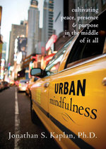 Urban Mindfulness : Cultivating Peace, Presence, and Purpose in the Middle of It All - Jonathan S. Kaplan