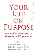 Your Life on Purpose : How to Find What Matters and Create the Life You Want - Matthew McKay