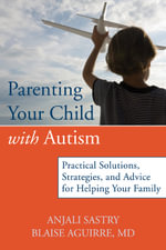 Parenting Your Child with Autism : Practical Solutions, Strategies, and Advice for Helping Your Family. - M. Sastray