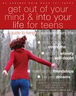 Get Out of Your Mind and Into Your Life for Teens : A Guide to Living an Extraordinary Life - Joseph Ciarrochi