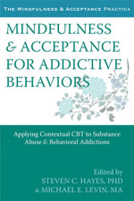 Mindfulness and Acceptance for Addictive Behaviors : Applying Contextual CBT to Substance Abuse and Behavioral Addictions - Steven C. Hayes