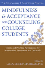 Mindfulness and Acceptance for Counseling College Students : Theory and Practical Applications for Intervention, Prevention, and Outreach - Jacqueline Pistorello